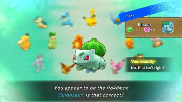 """""""You appear to be the Pokémon Bulbasaur. Is that correct?"""""""