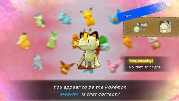 """""""You appear to be the Pokémon Meowth. Is that correct?"""""""